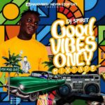 Mixtape: DJ Spirit – Good Vibes Only Mixtape