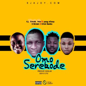 Music: Dj Fresh T Ft. Yung Effissy x S brown x Erick banks - Awon Omo Serekode