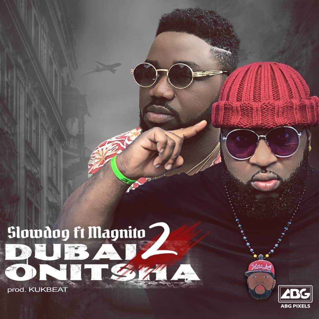 Music: Slowdog – Dubai 2 Onitsha ft. Magnito