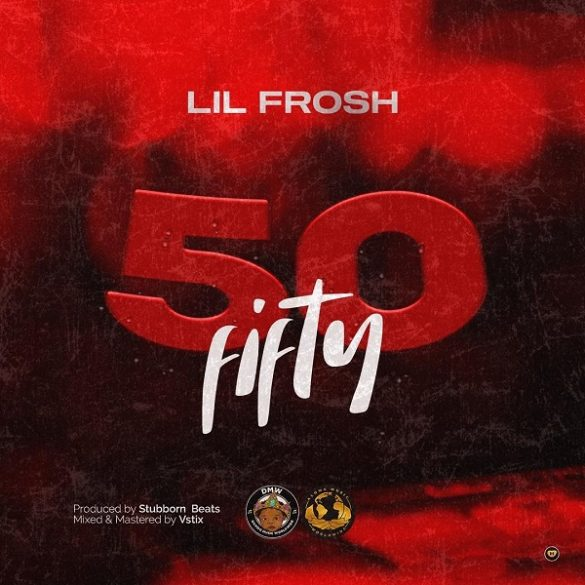 Music: Lil Frosh – 50 Fifty