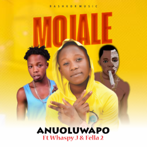 FAST DOWNLOAD: Anuoluwapo Ft Wharsphy J & Fella 2 – Mojale