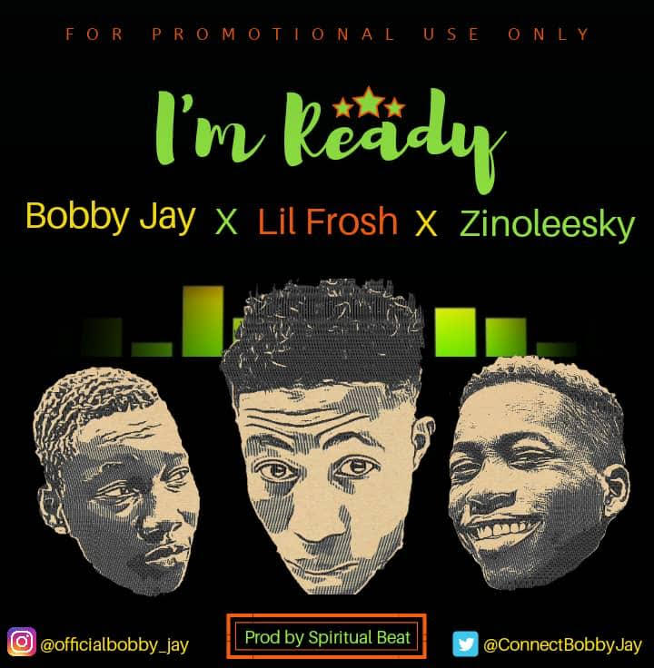 Music: Bobby Jay ft Zinoleesky & Lil Frosh – Ready
