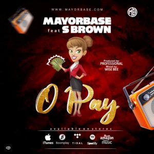 Music : Mayorbase  x. S Brown Omo Eko - [ Opay ]
