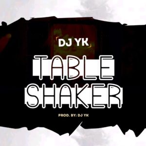 Music: Dj Yk - Table Shaker (Prod by Dj Yk)