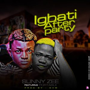 Music: Sunny Zee Ft Portable - Igbati After Party