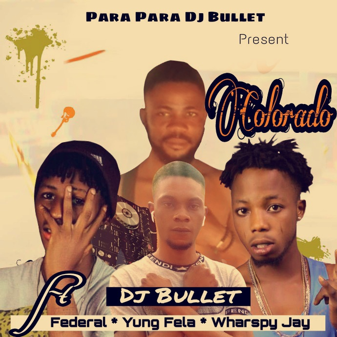 Dj Bullet Ft Young Fela x Federal x Wharsphy Jay - Colorado