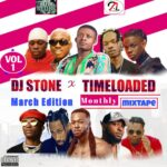 Dj Stone ft Timeloaded Monthly Mixtape, Vol.1 (March Edition)