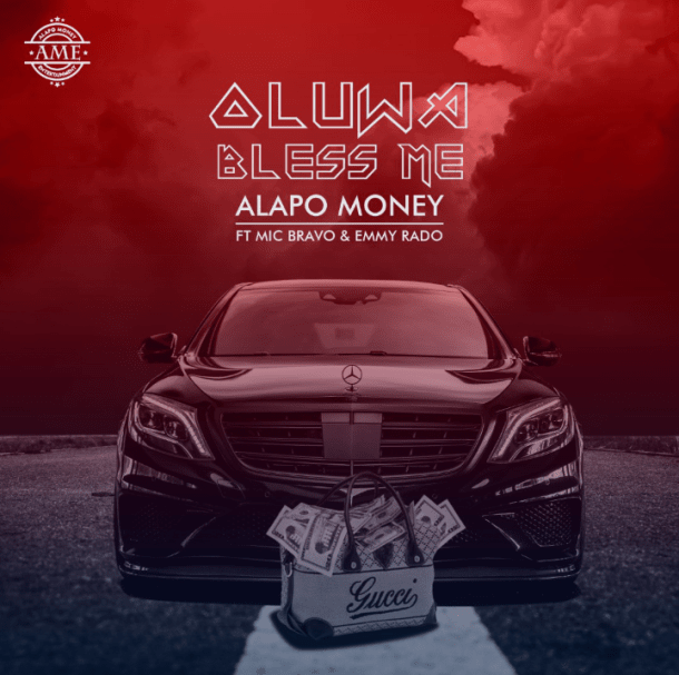 Alapo Money ft Mic Bravo & Emmyrado – Oluwa Bless Me