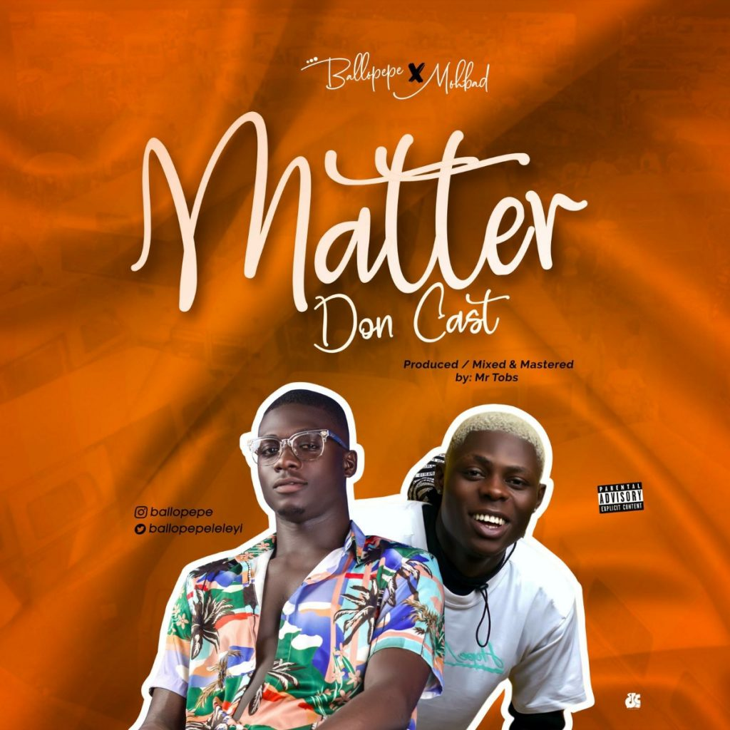 Ballopepe ft Mohbad – Matter Don Cast